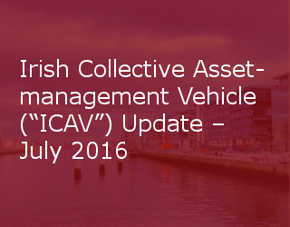 "Irish Collective Asset-management Vehicle (""ICAV"") Update – July 2016"