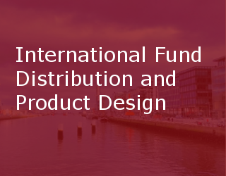 International Fund Distribution And Product Design