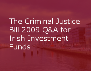 The Criminal Justice (Money Laundering And Terrorist Financing) Bill 2009 Q&A For Irish Investment Funds