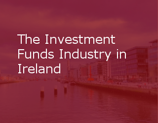 The Investment Funds Industry In Ireland
