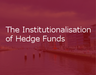 The Institutionalisation Of Hedge Funds: The Investor Due Diligence Bar Rises Ever Higher