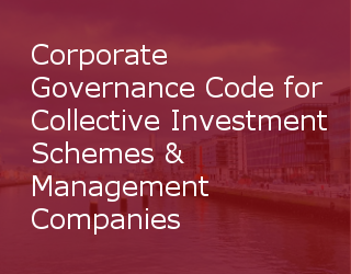 "Irish Funds Industry Association (""IFIA"") Corporate Governance Code For Collective Investment Schemes (""CIS"") & Management Companies (""ManCo."")"