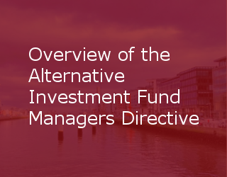 Overview Of The Alternative Investment Fund Managers Directive