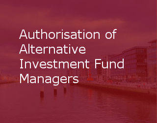 Authorisation Of Alternative Investment Fund Managers – Deadline For Submission Of Applications
