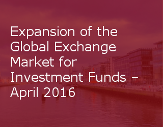 Expansion Of The Global Exchange Market For Investment Funds – April 2016