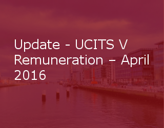 Update – UCITS V Remuneration – April 2016