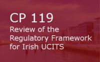 CP 119 – Review Of The Regulatory Framework For Irish UCITS