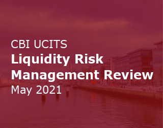 CBI UCITS Liquidity Risk Management Review – May 2021